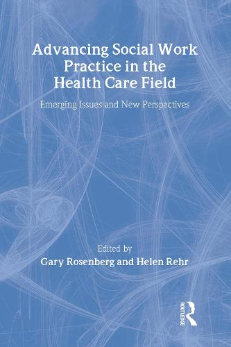 Advancing Social Work Practice in the Health Care Field: Emerging Issues and New Perspectives (Paperback)