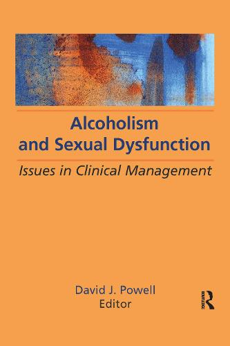 Alcoholism and Sexual Dysfunction: Issues in Clinical Management (Hardback)