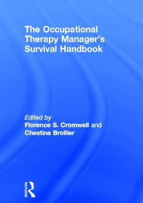 The Occupational Therapy Manager's Survival Handbook: A Case Approach to Understanding the Basic Functions of Management (Hardback)