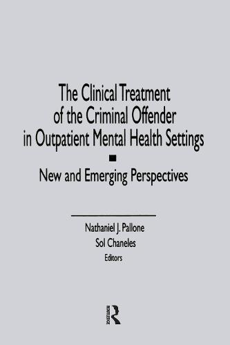 The Clinical Treatment of the Criminal Offender in Outpatient Mental Health Settings: New and Emerging Perspectives (Hardback)
