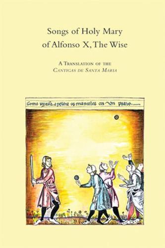 """Songs of Holy Mary of Alfonso X, the Wise: A Translation of the """"Cantogas De Santa Maria"""" - Medieval & Renaissance Texts & Studies S. v. 173 (Hardback)"""