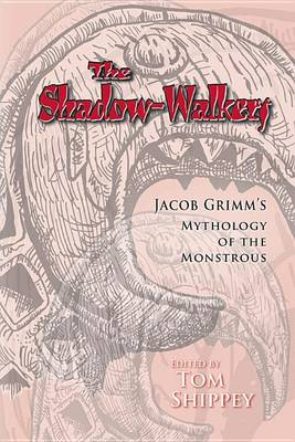 The Shadow-Walkers: Jacob Grimm's Mythology of the Monstrous - Arizona Studies in the Middle Ages and the Renaissance 291 (Hardback)