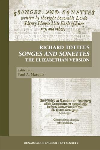 Richard Tottel's Songes and Sonettes: The Elizabethan Version - Renaissance English Text Society (Hardback)