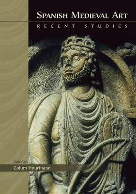 Spanish Medieval Art: Recent Studies - Medieval and Renaissance Texts and Studies (Hardback)