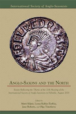 Anglo-Saxons and the North: Essays Reflecting the Theme of the 10th Meeting of the International Society of Anglo-Saxonists in Helsinki, August 20 - Medieval and Renaissance Texts and Studies (Hardback)