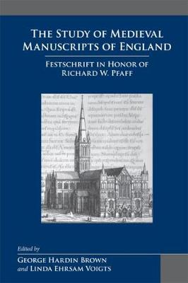 The Study of Medieval Manuscripts of England: v. 35: Festschrift in Honor of Richard W. Pfaff (Hardback)