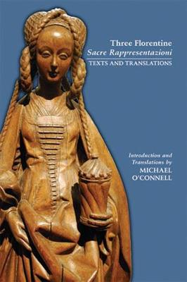 Three Florentine Sacre Rappresentazioni: Texts and Translations - Medieval and Renaissance Texts and Studies (Paperback)