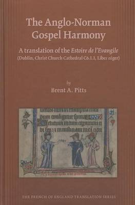 Anglo-Norman Gospel Harmony: A Translation of the Estoire de l'Evangile - Medieval and Renaissance Texts and Studies 453 (Hardback)