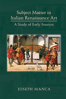 Subject Matter in Italian Renaissance Art: A Study of Early Sources - Medieval & Renais Text Studies 460 (Hardback)