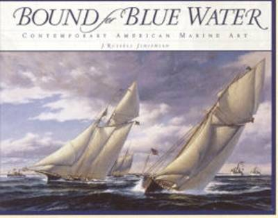 Bound for Blue Water: Contemporary American Maritime Art (Hardback)