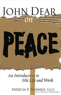 John Dear on Peace: An Introduction to His Life and Work (Paperback)