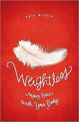 Weightless: Making Peace with Your Body (Paperback)