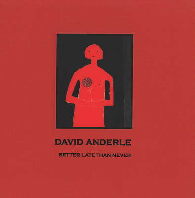 Better Late Than Never: The Paintings of David Anderle (Hardback)