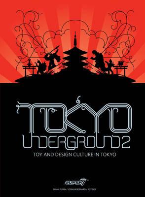 Tokyo Underground 2: Toy and Design Culture in Tokyo (Hardback)