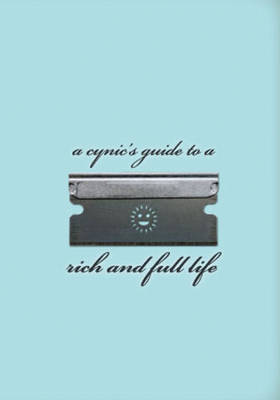 A Cynic's Guide To A Rich And Full Life: Expanded Edition (Hardback)