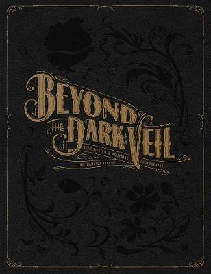 Beyond The Dark Veil: Post Mortem and Mourning Photography from the Thanatos Archive (Hardback)