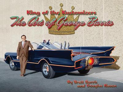 King Of The Kustomizers: The Art of George Barris (Hardback)