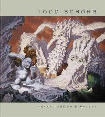 Never Lasting Miracles: The Art Of Todd Schorr (Hardback)