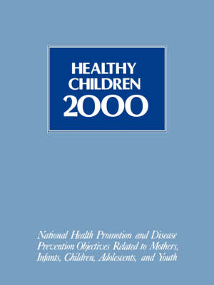 Healthy Children 2000: National Health Promotion and Disease Prevention Objectives Related to Mothers, Infants, Children, Adolescents, and Youth (Paperback)