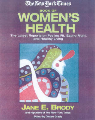 "The ""New York Times"" Book of Women's Health: The Latest on Feeling Fit, Eating Right and Healthy Living (Hardback)"