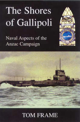 Shores of Gallipoli: Naval Aspects of the Anzac Campaign (Paperback)