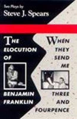 Elocution of Benjamin Franklin / When They Send Me Three and Fourpence - PLAYS (Paperback)