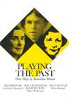 "Playing the Past: Three Plays by Australian Women: ""Delphiniums"", ""The Lighthouse Keeper's Wife"" and ""Feet of Clay"" - Current Theatre (Paperback)"