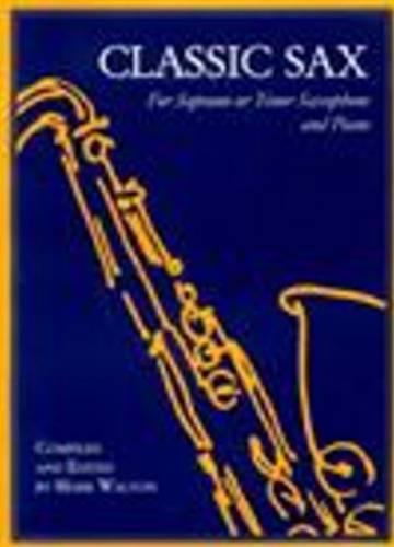 Classic Sax For Soprano or Tenor Saxophone and Piano (Paperback)