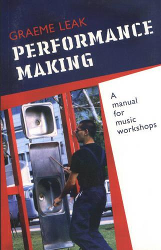 Performance Making: a Manual for Music Workshops (Paperback)