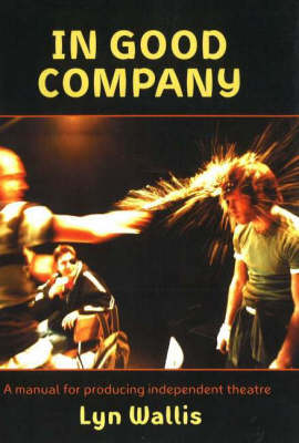 In Good Company: A Manual for Producing Independent Theatre (Paperback)