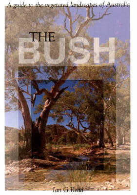 Bush: A Guide to the Vegetated Landscapes of Australia (Paperback)