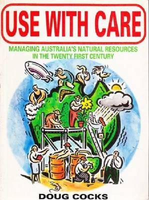 Use With Care: Managing Australia's Natural Resources In The Twenty First Century (Paperback)