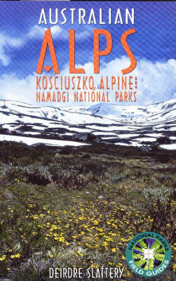 The Australian Alps: Kosciuzko, Alpine and Namadgi National Parks - National Parks Field Guides Series (Paperback)