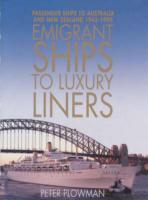 Emigrant Ships to Luxury Liners: Passenger Ships to Australia and New Zealand 1945-1990 (Hardback)