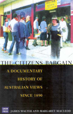 The Citizens' Bargain: A Documentary History of Australian Views Since 1890 (Paperback)
