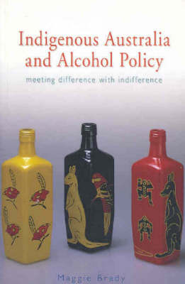 Indigenous Australia and Alcohol Policy: Meeting Difference with Indifference (Paperback)