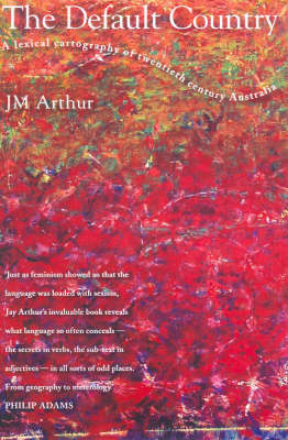 The Default Country: A Lexical Cartography of 20th Century Australia (Paperback)