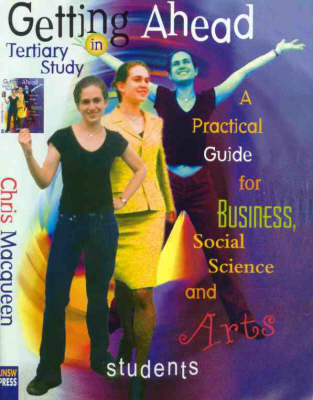 Getting Ahead in Tertiary Study: A Practical Guide for Business, Social Science and Arts Students (Paperback)