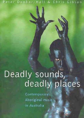 Deadly Sounds, Deadly Places: Contemporary Aboriginal Music in Australia (Paperback)