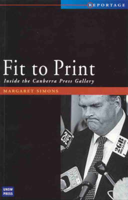Fit to Print: Inside the Canberra Press Gallery - Reportage S. No. 1 (Paperback)