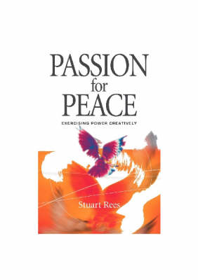 Passion for Peace: Exercising Power Creatively (Paperback)