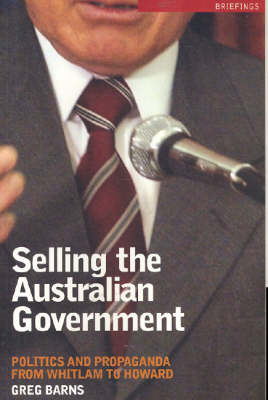 Selling the Australian Government: Politics and Propaganda from Whitlam to Howard - Briefings (Paperback)
