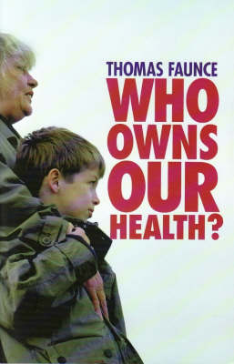 Who Owns our Health? Medical Professionalism, Law and Leadership in the Age of the Market State (Paperback)