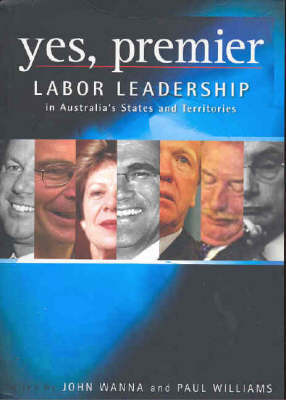 Yes, Premier: Labor leadership in Australia's States and Territories (Paperback)