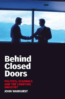 Behind Closed Doors: Politics, Scandals and the Lobbying Industry - Briefings (Paperback)