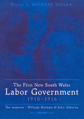 The First New South Wales Labor Government 1910-1916: Two Memoirs - William Holman and John Osborne (Hardback)