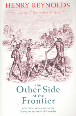 The Other Side of the Frontier: Aboriginal Resistance to the European invasion of Australia (Paperback)