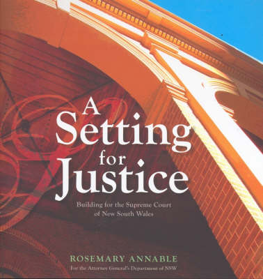 A Setting for Justice: Building for the Supreme Court of New South Wales (Paperback)