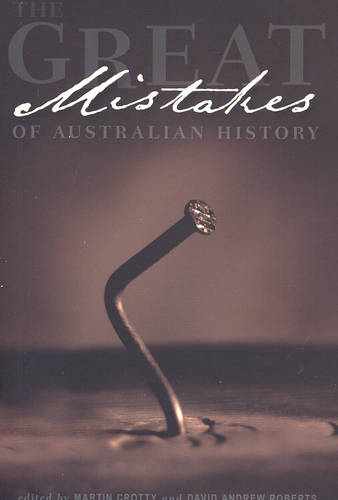 The Great Mistakes of Australian History (Paperback)