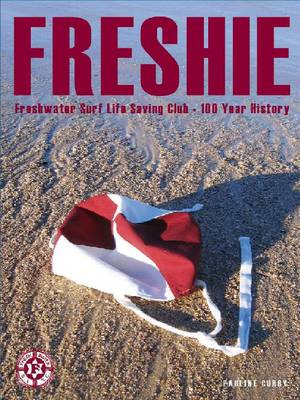 Freshie: Freshwater Surf Life Saving Club - A 100-year History (Paperback)
